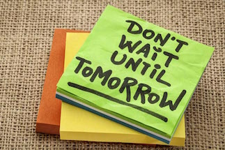 Don't wait until tomorrow!