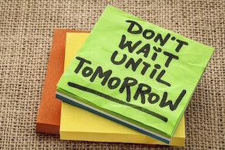 Don't wait until tomorrow!